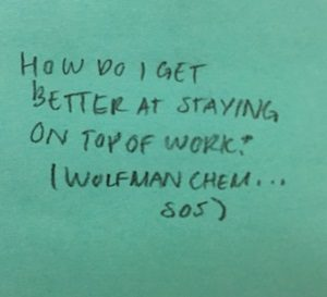 How do I get better at staying on top of work? (Wolfman Chem...SOS)