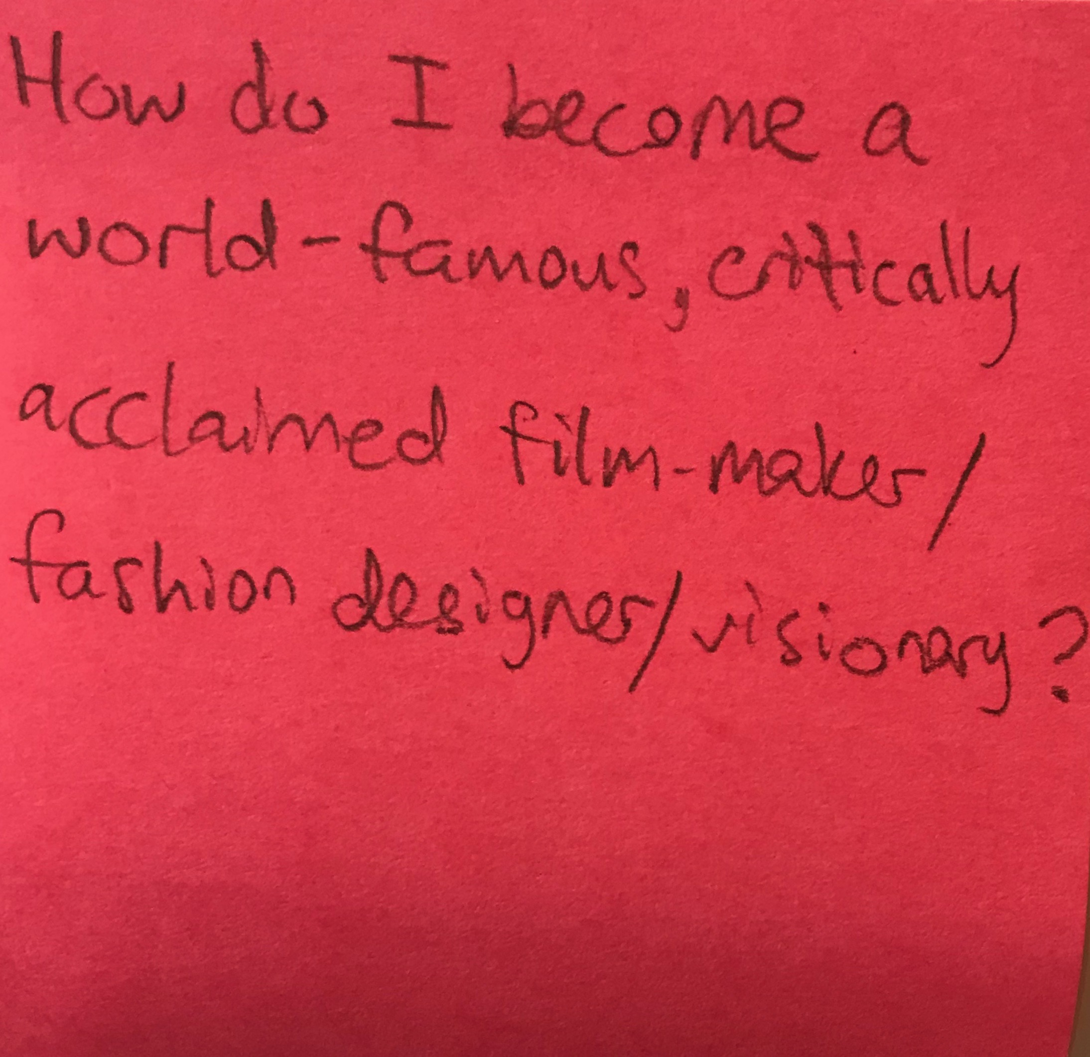 How Do I Become A World Famous Critically Acclaimed Film Maker Fashion Designer Visionary The Answer Wall