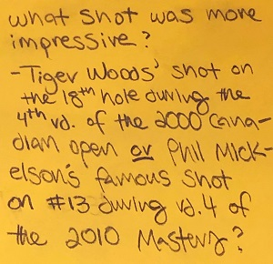 What shot was more impressive? -Tiger Woods' shot on the 18th hole during the 4th rd of the 200 Canadian Open OR Phil Mickelson's famous shot on the #13 during the 4 of the 2010 masters
