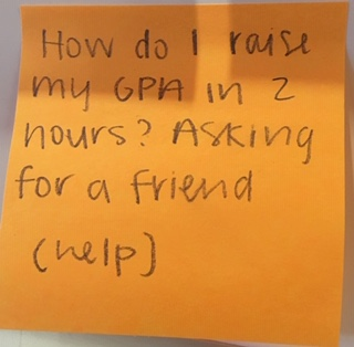 How do I raise my GPA in 2 hours? Asking for a friend (help)