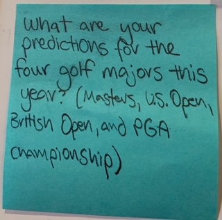 What are your predictions for the four golf majors this year? (Masters, U.S. Open, British Open, and PGA Championship)