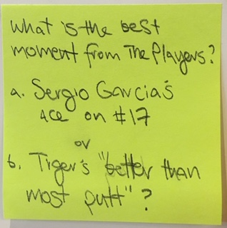 """What is the best moment from The Players? a. Sergio Garcia's ace on #17 or b. Tiger's """"better than most putt""""?"""