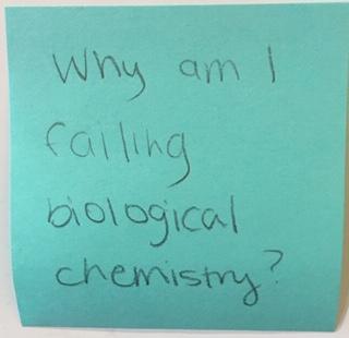 Why am I failing biological chemistry?