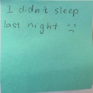I didn't sleep last night 😩
