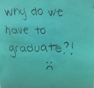 Why do we have to graduate?! :-(