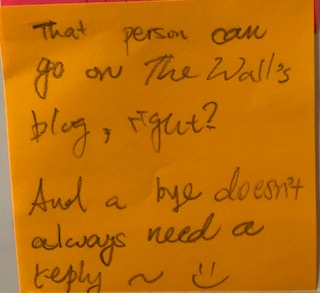 That person can go on the wall's blog, right? And a bye doesn't always need a reply ~ =)