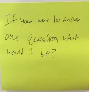 If you were to answer one question, what would it be?