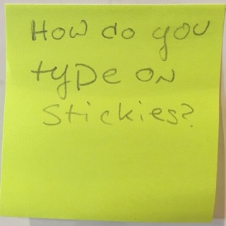 How do you type on stickies?