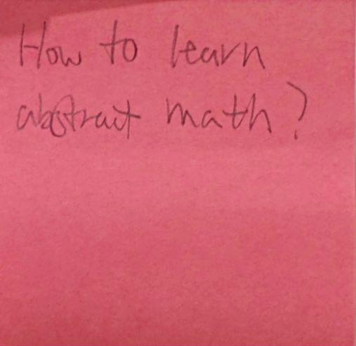 How to learn abstract math?