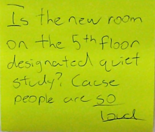 Is the new room on the 5th floor designed quiet study? Cause people are SO LOUD.