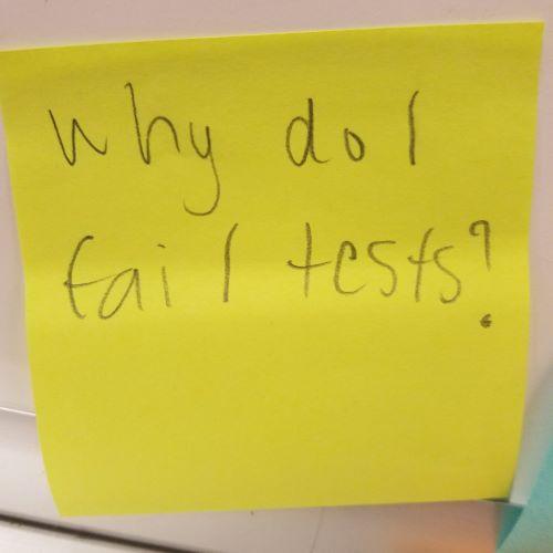 Why do I fail tests?