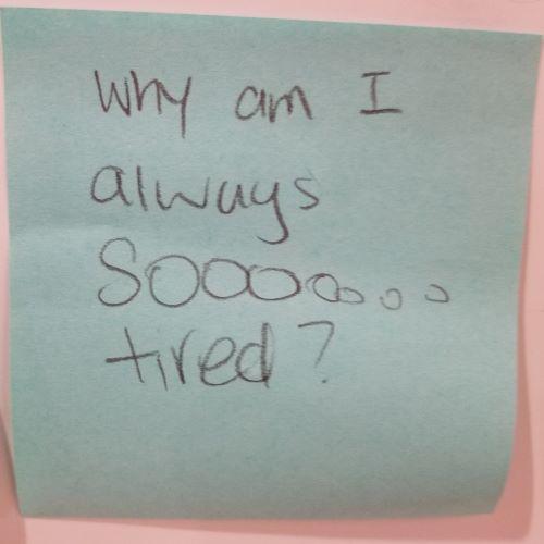 Why am I always sooooooo tired?