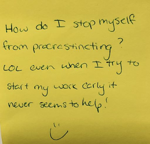 How do I stop myself from procrastinating? LOL even when I try to start my work early it never seems to help! :)