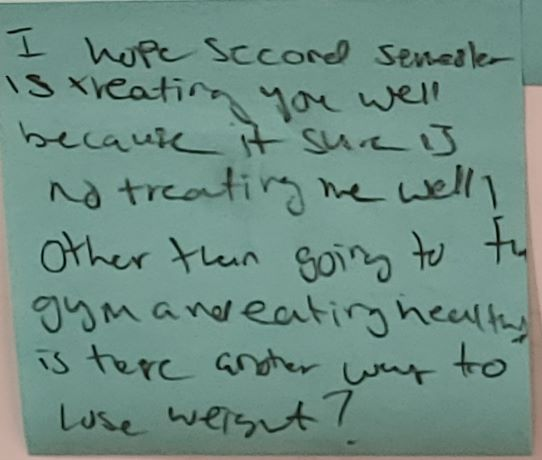 I hope second semester is treating you well because it sure is not treating me well ! Other than going to the gym and eating healthy is there another way to lose weight?