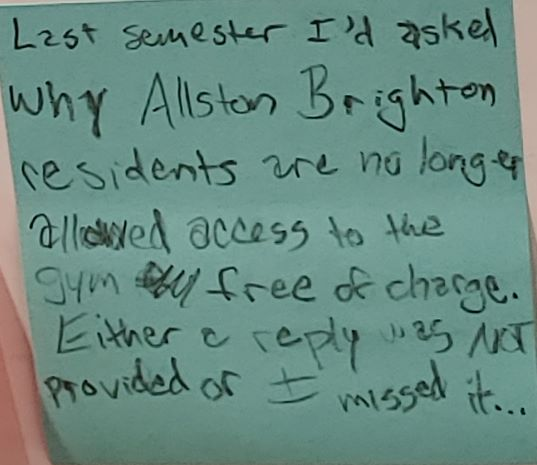 Last semester I'd asked why Allston Brighton residents are no longer allowed access to the gym free of charge. Either a reply was NOT provided or I missed it...