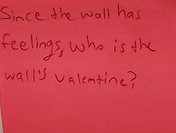 Since the wall has feelings, who is the wall's valentine?