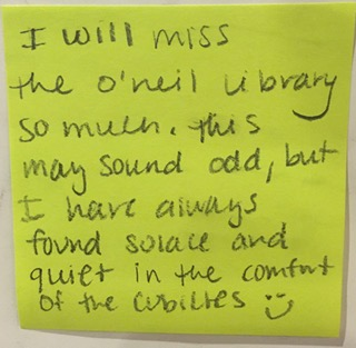 I will miss the O'Neill Library so much. This may sound odd, but I have always found solace and quiet in the comfort of the cubicles :)