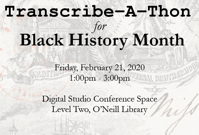 Transcribe-A-Thon for Black History Month, Friday, February 21, 2020, 1:00pm - 3:00pm, Digital Studio Conference Space O'Neill Library