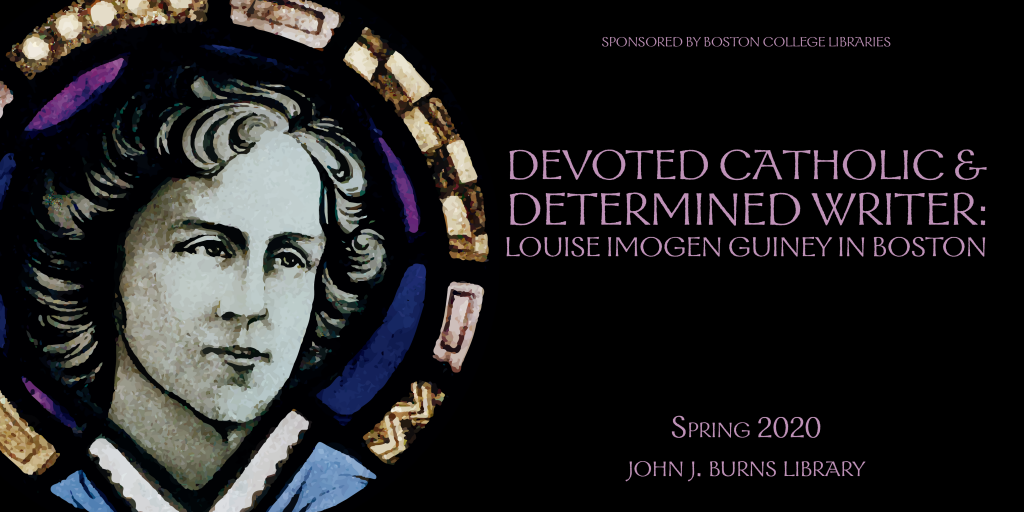 """Poster with an image of the Guiney stained glass portrait in Bapst Library on a black background with the title """"Devoted Catholic & Determined Writer: Louise Imogen Guiney in Boston, Spring 2020, John J. Burns Library"""""""
