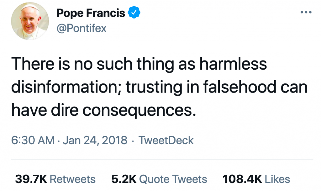 """Image of tweet from Pope Francis (@pontifex): """"There is no such thing as harmless disinformation; trusting in falsehood can have dire consequences."""""""