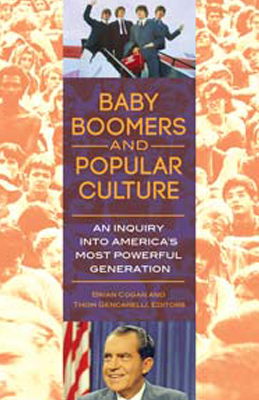 Cover for Baby Boomers and Popular Culture; An Inquiry into America's Most Powerful Generation