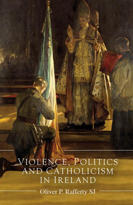 Cover of Violence, Politics and Catholicism in Ireland