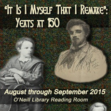 Poster for exhibit reads: It Is I Myself That I Remake: Yeats at 150. August through September 2015, O'Neill Library Reading Room