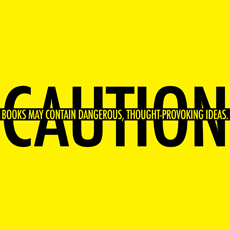 Image reads Caution, Books may contain dangerous thought-provoking ideas