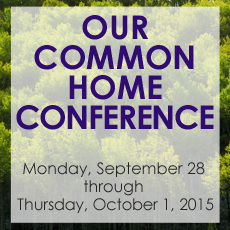 Image reads: OUR COMMON HOME CONFERENCE, Monday, September 28 through Thursday, October 1, 2015.