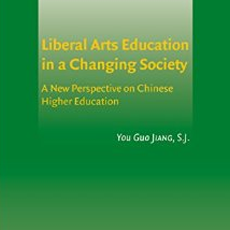 Book cover of Liberal Arts Education in a Changing Society: A New Perspective on Chinese Higher Education by You Guo Jiang, S.J.