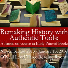 Exhibit poster reads: Remaking History with Authentic Tools, November 24, 2015 through Janurary 15, 2016. O'Neill Level Three Reading Room