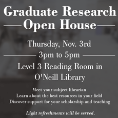 Graduate Research Open House, Level 3 Reading Room in O'Neill Library, Thurs, November 3rd, 3pm through 5pm